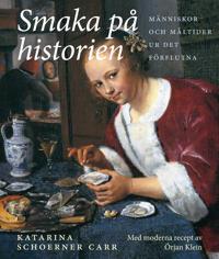 Smaka på historien : människor och måltider ur det förflutna