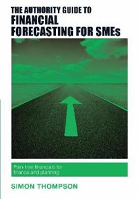 Authority guide to financial forecasting for smes - pain-free financials fo