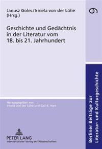 Geschichte Und Gedaechtnis in Der Literatur Vom 18. Bis 21. Jahrhundert