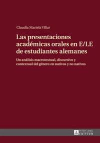Las Presentaciones Academicas Orales En E/Le de Estudiantes Alemanes: Un Analisis Macrotextual, Discursivo y Contextual del Genero En Nativos y No Nat