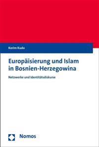 Europaisierung Und Islam in Bosnien-Herzegowina: Netzwerke Und Identitatsdiskurse