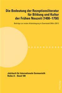 Die Bedeutung Der Rezeptionsliteratur Fuer Bildung Und Kultur Der Fruehen Neuzeit (1400-1750), Bd. 1: Beitraege Zur Ersten Arbeitstagung in Eisenstadt