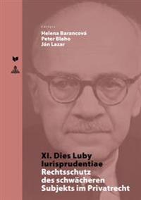 XI. Dies Luby Iurisprudentiae: Rechtsschutz Des Schwaecheren Subjekts Im Privatrecht