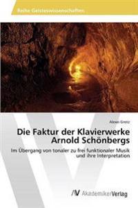 Die Faktur Der Klavierwerke Arnold Schonbergs
