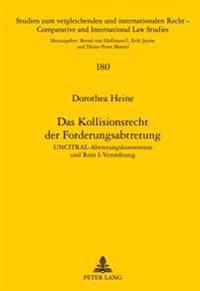 Das Kollisionsrecht Der Forderungsabtretung: Uncitral-Abtretungskonvention Und ROM I-Verordnung