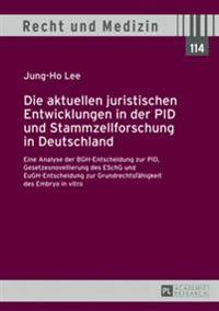 Die Aktuellen Juristischen Entwicklungen in Der Pid Und Stammzellforschung in Deutschland: Eine Analyse Der Bgh-Entscheidung Zur Pid, Gesetzesnovellie