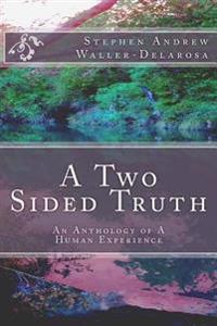 A Two Sided Truth: An Anthology of a Human Experience