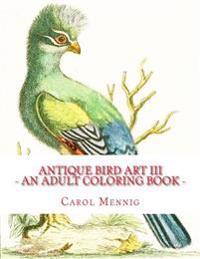Antique Bird Art III - An Adult Coloring Book