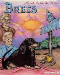 Brees - Miracle on Rader Drive: How a Loving Black and Tan Thoroughbred Dachshund Filly Named Brees Changed the Lives of Her Mom and Dad