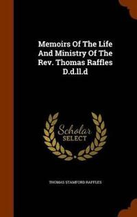 Memoirs of the Life and Ministry of the REV. Thomas Raffles D.D.LL.D