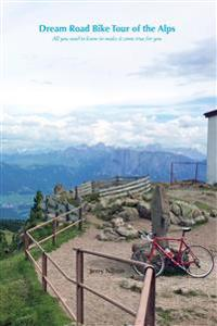 Dream Road Bike Tour of the Alps: All You Need to Know to Make It Come True for You
