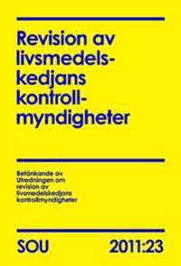 Revision av livsmedelskedjans kontrollmyndigheter. SOU 2011:23