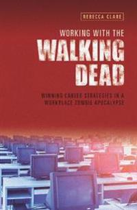 Working with the walking dead - winning career strategies in a workplace zo