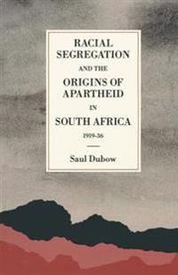 Racial Segregation and the Origins of Apartheid in South Africa, 1919–36