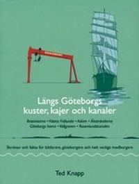 Längs Göteborgs kuster, kajer och kanaler : skrönor och fakta för båtfarare, göteborgare och helt vanliga medborgare