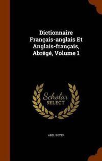 Dictionnaire Francais-Anglais Et Anglais-Francais, Abrege, Volume 1
