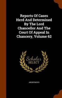 Reports of Cases Herd and Determined by the Lord Chancellor and the Court of Appeal in Chancery, Volume 62