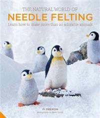The Natural World of Needle Felting: Learn How to Make More Than 20 Adorable Animals