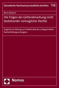 Die Folgen Der Geltendmachung Nicht Bestehender Vertraglicher Rechte: Zugleich Ein Beitrag Zur Problematik Des Unbegrundeten Nacherfullungsverlangens