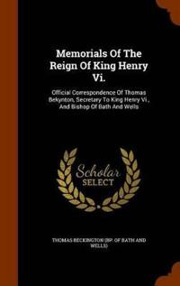 Memorials of the Reign of King Henry VI.