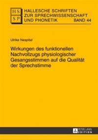Wirkungen Des Funktionellen Nachvollzugs Physiologischer Gesangsstimmen Auf Die Qualitaet Der Sprechstimme