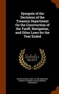 Synopsis of the Decisions of the Treasury Department on the Construction of the Tariff, Navigation, and Other Laws for the Year Ended