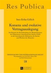 Konsens Und Evolutive Vertragsauslegung: Am Beispiel Der Rechtsbindung Der Mitgliedsstaaten Der Organisation Amerikanischer Staaten (Oas) an Die Ameri