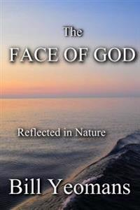 The Face of God: Reflected in Nature