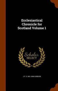 Ecclesiastical Chronicle for Scotland Volume 1