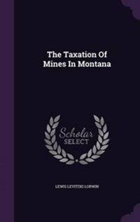 The Taxation of Mines in Montana