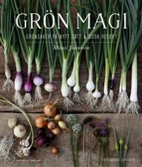 Grön magi - Grönsaker på nytt sätt och goda recept