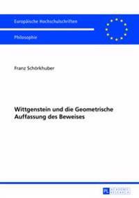 Wittgenstein Und Die Geometrische Auffassung Des Beweises