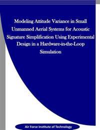 Modeling Attitude Variance for Acoustic Signature Simplification in Small Uass Using a Designed Experiment in a Hardware-In-The-Loop Simulation