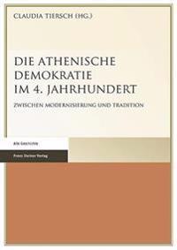 Die Athenische Demokratie Im 4. Jahrhundert: Zwischen Modernisierung Und Tradition
