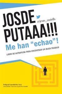 """Josdeputaaa!!! Me Han """"Echao""""! (B&w Version): Guia Para Encontrar Un Buen Trabajo"""