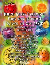Magical Galaxy Frugt Venner Frugt Navne Pa Engelsk Til Born, Der Taler Dansk Stjernernes Superhelte Aktivitet Book Bog 1 En Sjov Made at Laere Frugt N