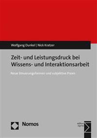 Zeit- Und Leistungsdruck Bei Wissens- Und Interaktionsarbeit: Neue Steuerungsformen Und Subjektive Praxis