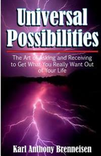 Universal Possibilities: The Art of Asking and Receiving to Get What You Want Out of Life.
