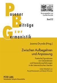 Zwischen Aufbegehren Und Anpassung: Poetische Figurationen Von Generationen Und Generationserfahrungen in Der Oesterreichischen Literatur- Unter Mitar