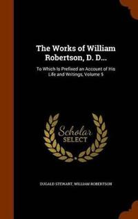 The Works of William Robertson, D. D...