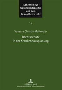 Rechtsschutz in Der Krankenhausplanung: Traditionelle Und Neue Rechtsschutzformen Zur Verteidigung Von Grundrechten Und Grundfreiheiten Gegen Staatlic