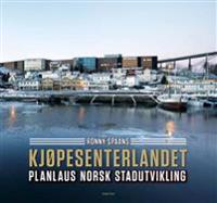 Kjøpesenterlandet; planlaus norsk stadutvikling