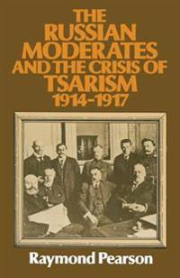 The Russian Moderates and the Crisis of Tsarism 1914 – 1917