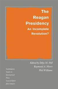 The Reagan Presidency: An Incomplete Revolution?