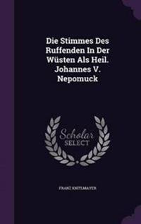 Die Stimmes Des Ruffenden in Der Wusten ALS Heil. Johannes V. Nepomuck