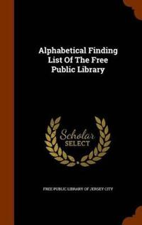 Alphabetical Finding List of the Free Public Library