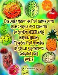 Een Leuke Manier Om Fruit Namen Leren in Het Engels Voor Kinderen Die Spreken Nederlands Magical Galaxy Tropisch Fruit Vrienden de Stellar Superheroes