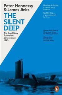 Silent deep - the royal navy submarine service since 1945