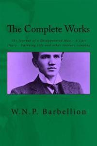 The Complete Works: The Journal of a Disappointed Man; A Last Diary; Enjoying Life and Other Literary Remains