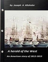 A Herald of the West an American Story of 1812-1815 (Original Version)